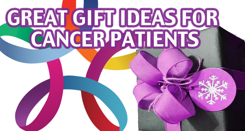 Great gift Ideas for cancer patients