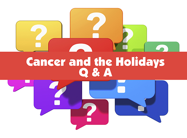 Cancer and the Holidays: Answers to Common Questions